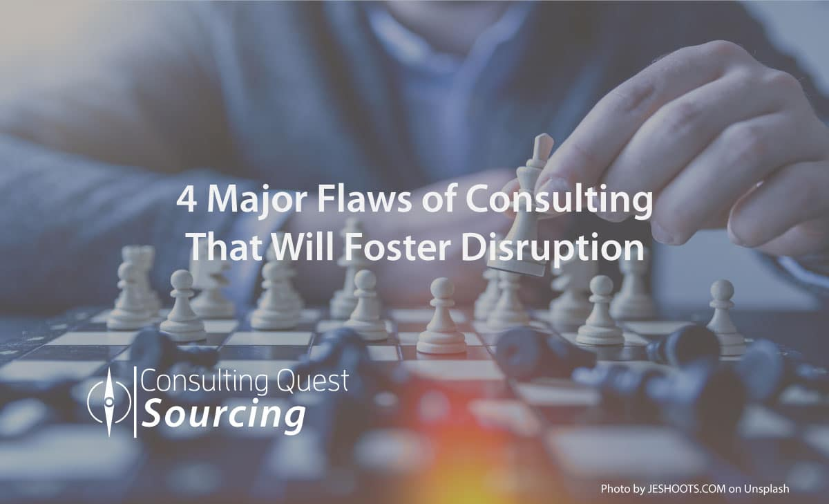 4 Major Flaws of Consulting That Will Foster Disruption