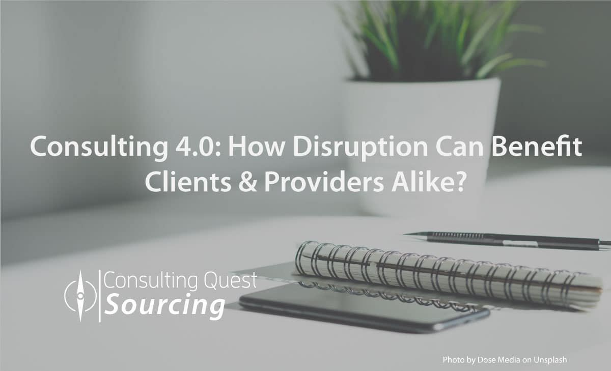The Future of Consulting (Consulting 4.0) and How Disruption Can Benefit Clients & Providers Alike?